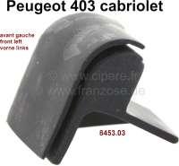 P 403, Gummidichtung Ecke (Gummikappe), links vorne am Verdeck. Passend für Peugeot 403 Cabriolet. Or. Nr. 8453.03 - 78825 - Der Franzose