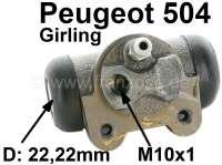 P 504, Radbremszylinder hinten rechts Peugeot 504, System Girling  22,2mm Kolben, Berline 04/73-> GL-GR-DR-Diesel 07/77-> Citroen LN 10/76 bis 9/77, R5 ab 1985, Fuego,R14,R18, Ankerplattenanschluss = 32 mm, Leitungsanschluss = 10x1 mm, Länge über alles = 72 mm - 74068 - Der Franzose