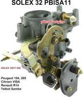 P 104/205/R14/Visa/Talbot, carburetor SOLEX 32PBISA11 (no reproduction). Carburetor diameter: 32mm. Suitable for Peugeot 104Z + SR (engine 1124cm ³ XW-7A + 1219Cm ³ XZ-5). 205 (engine 954cm ³ XV-8). VISA Super (engine 1124cm ³, XW3, XW5, XZ5-X). Renault R14 (engine 1218cm ³ + 1360cm ³). Talbot Samba (954cm ³ + 1124cm ³). Original SOLEX carburetor, no reproduction. Or. No. Solex: 12817 000 - 71400 - Der Franzose