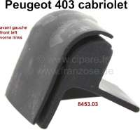 P 403, rubber seal corner (rubber cap), on the left in front at the hood. Suitable for Peugeot 403 Cabriolet. Or. No. 8453.03 - 78825 - Der Franzose